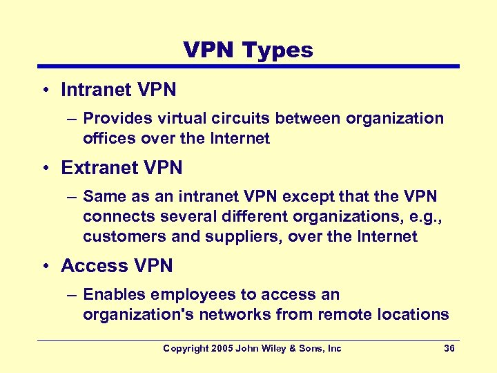 VPN Types • Intranet VPN – Provides virtual circuits between organization offices over the