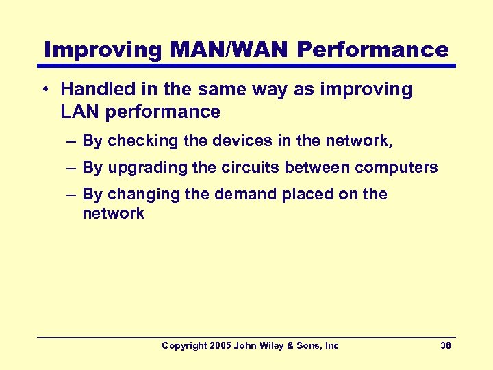 Improving MAN/WAN Performance • Handled in the same way as improving LAN performance –