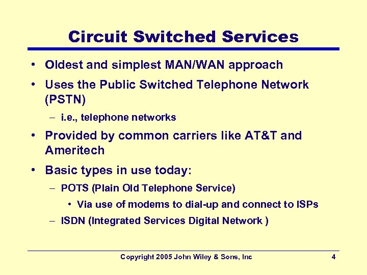 Circuit Switched Services • Oldest and simplest MAN/WAN approach • Uses the Public Switched