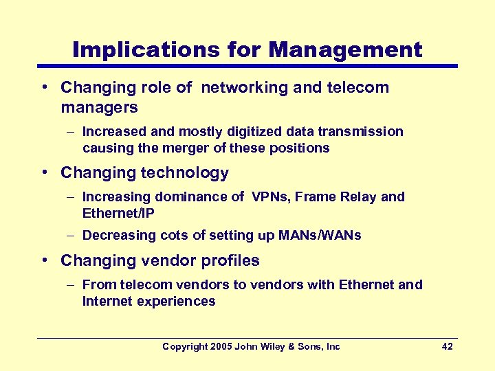 Implications for Management • Changing role of networking and telecom managers – Increased and