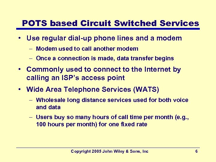 POTS based Circuit Switched Services • Use regular dial-up phone lines and a modem