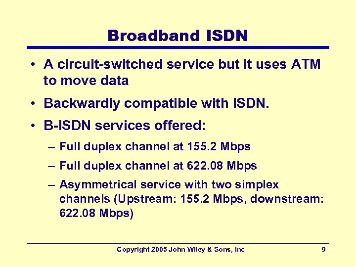 Broadband ISDN • A circuit-switched service but it uses ATM to move data •