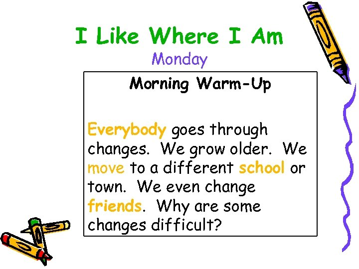 I Like Where I Am Monday Morning Warm-Up Everybody goes through changes. We grow