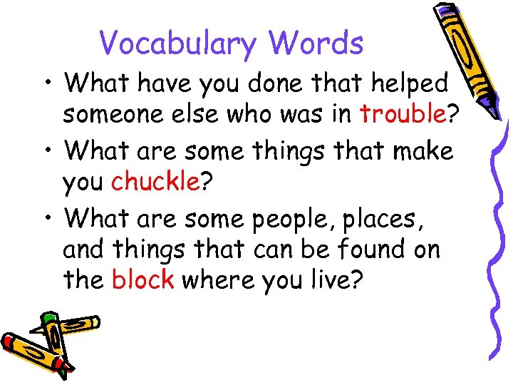 Vocabulary Words • What have you done that helped someone else who was in