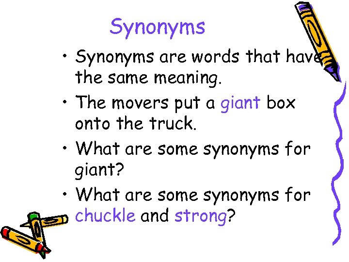 Synonyms • Synonyms are words that have the same meaning. • The movers put