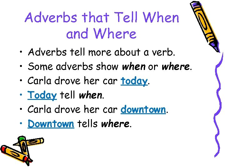 Adverbs that Tell When and Where • • • Adverbs tell more about a