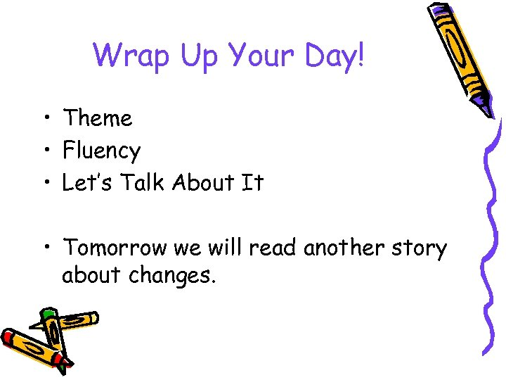 Wrap Up Your Day! • Theme • Fluency • Let's Talk About It •