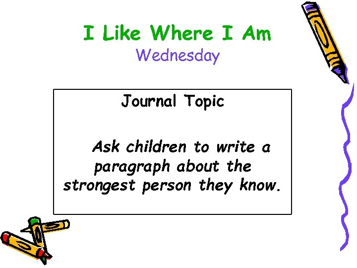 I Like Where I Am Wednesday Journal Topic Ask children to write a paragraph