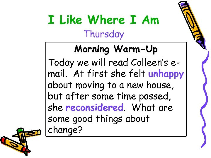 I Like Where I Am Thursday Morning Warm-Up Today we will read Colleen's email.