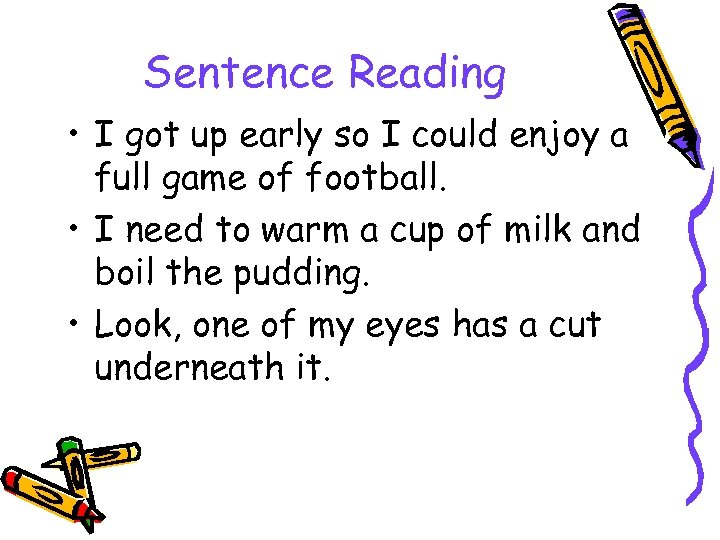 Sentence Reading • I got up early so I could enjoy a full game