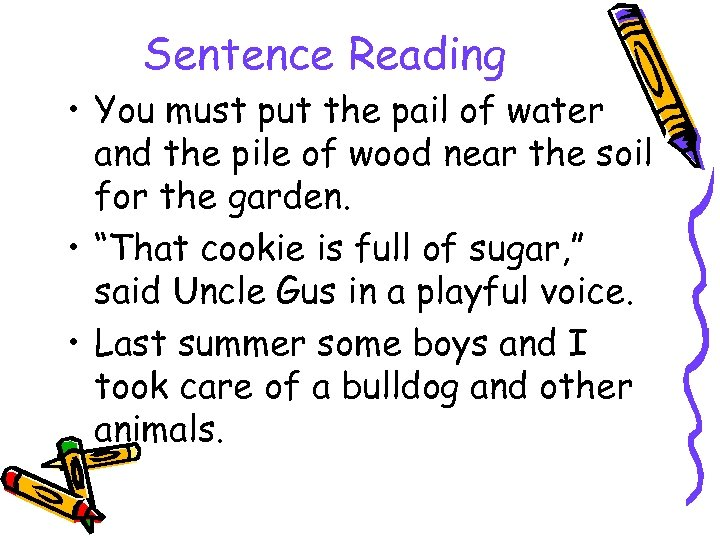 Sentence Reading • You must put the pail of water and the pile of