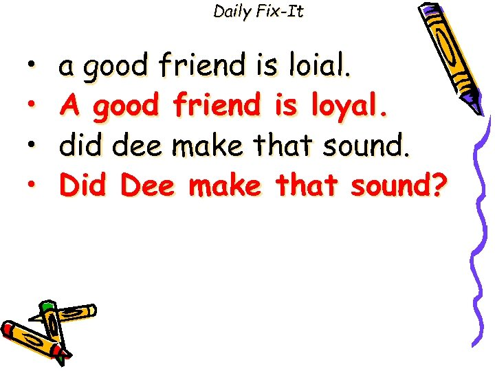 Daily Fix-It • • a good friend is loial. A good friend is loyal.