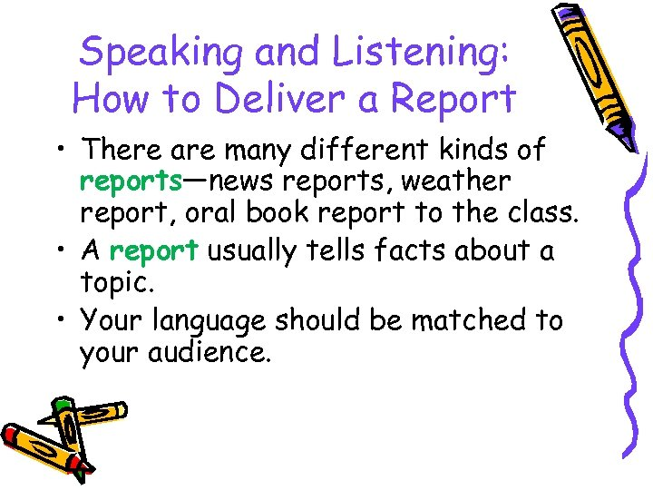 Speaking and Listening: How to Deliver a Report • There are many different kinds