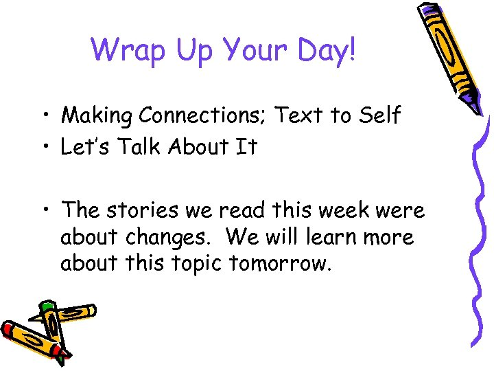 Wrap Up Your Day! • Making Connections; Text to Self • Let's Talk About