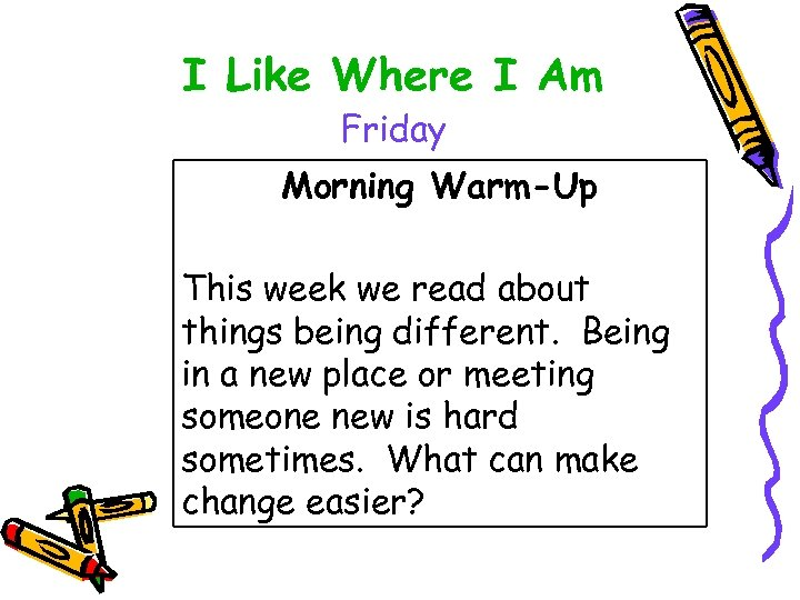 I Like Where I Am Friday Morning Warm-Up This week we read about things