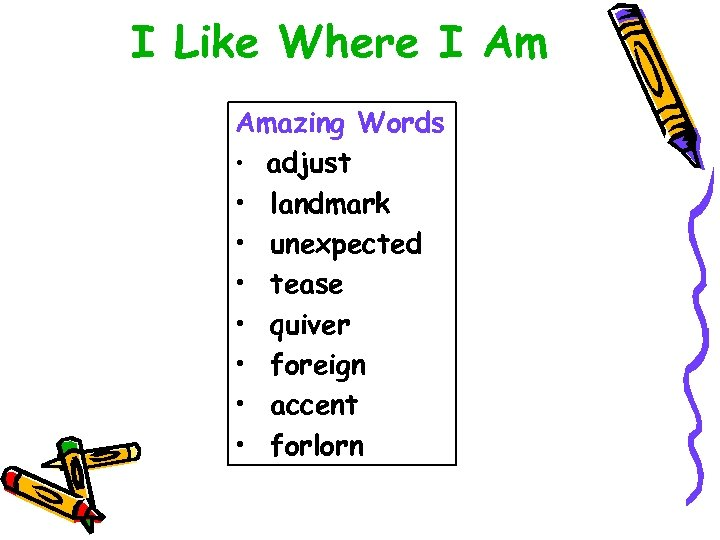 I Like Where I Am Amazing Words • adjust • landmark • unexpected •