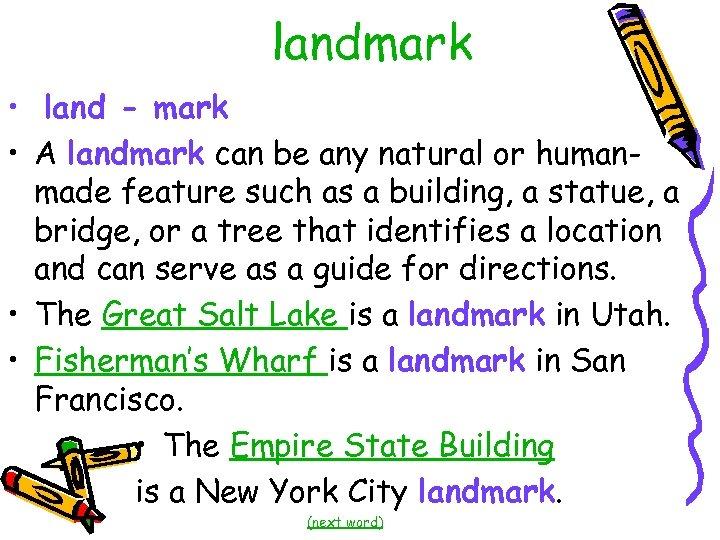 landmark • land - mark • A landmark can be any natural or humanmade