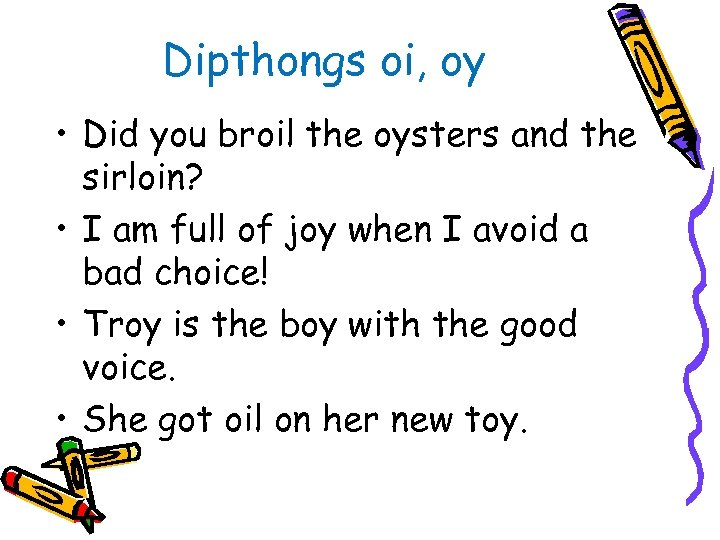 Dipthongs oi, oy • Did you broil the oysters and the sirloin? • I