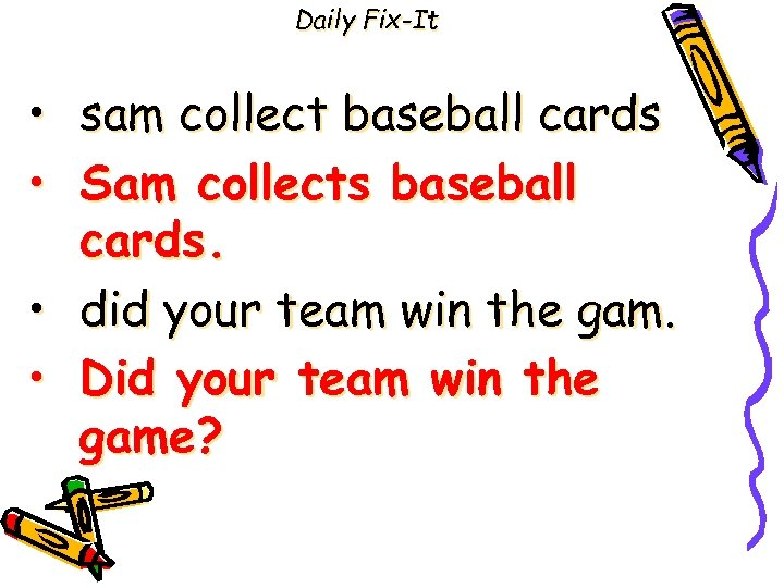 Daily Fix-It • • sam collect baseball cards Sam collects baseball cards. did your