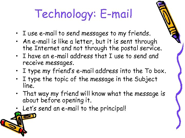 Technology: E-mail • I use e-mail to send messages to my friends. • An