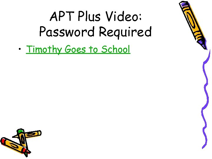 APT Plus Video: Password Required • Timothy Goes to School