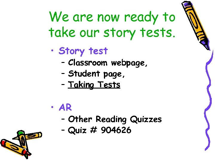 We are now ready to take our story tests. • Story test – Classroom