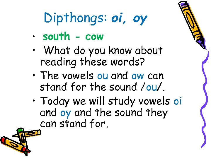 Dipthongs: oi, oy • south - cow • What do you know about reading