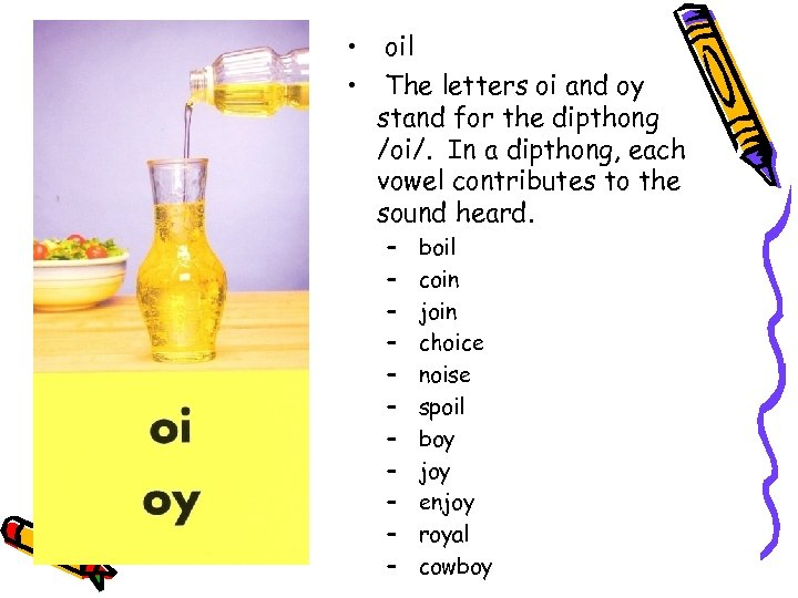 • • oil The letters oi and oy stand for the dipthong /oi/.