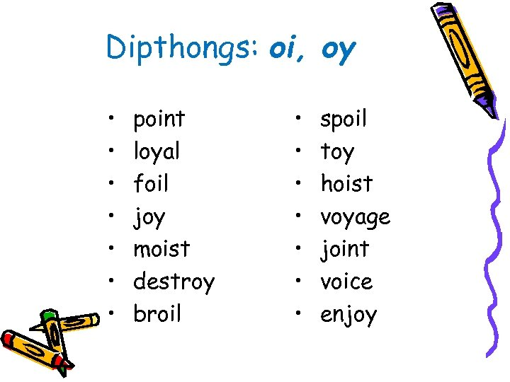 Dipthongs: oi, oy • • point loyal foil joy moist destroy broil • •