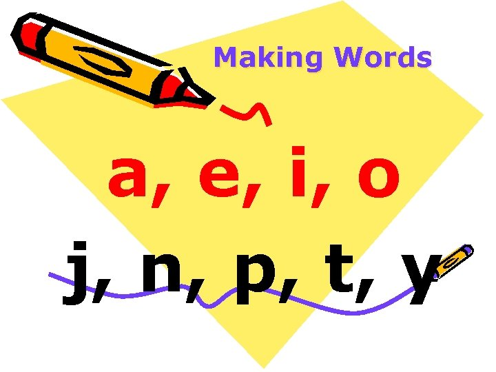 Making Words a, e, i, o j, n, p, t, y
