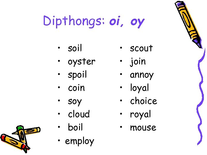 Dipthongs: oi, oy • • soil oyster spoil coin soy cloud boil employ •