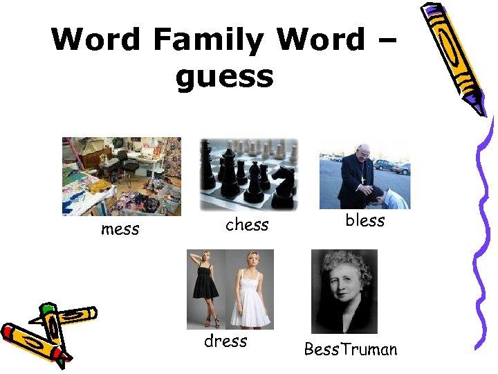 Word Family Word – guess mess chess dress bless Bess. Truman