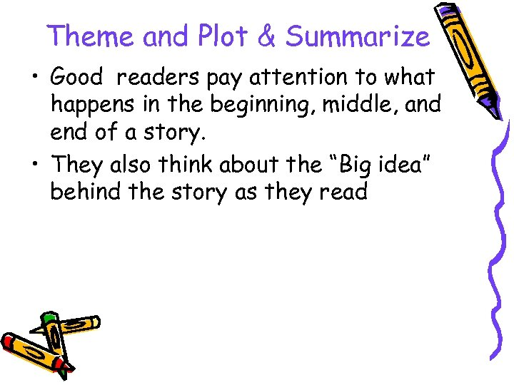 Theme and Plot & Summarize • Good readers pay attention to what happens in