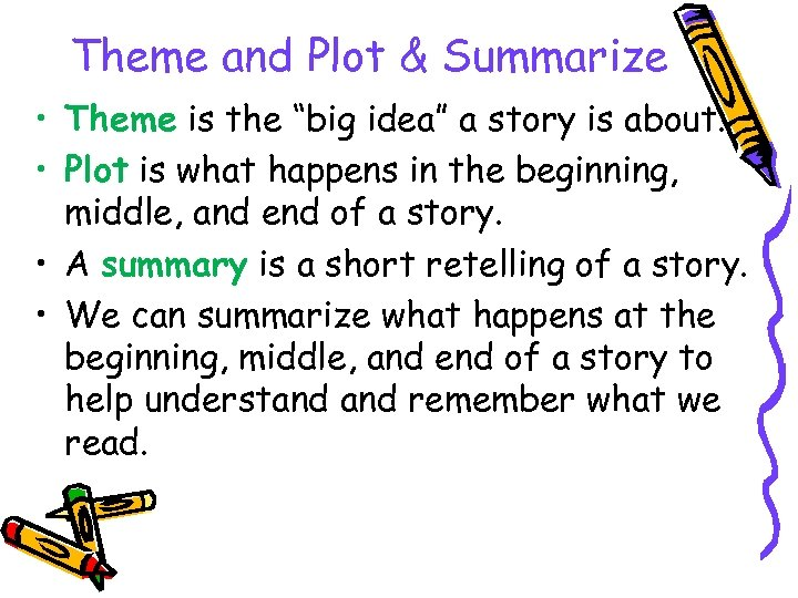 "Theme and Plot & Summarize • Theme is the ""big idea"" a story is"