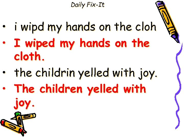 Daily Fix-It • • i wipd my hands on the cloh I wiped my