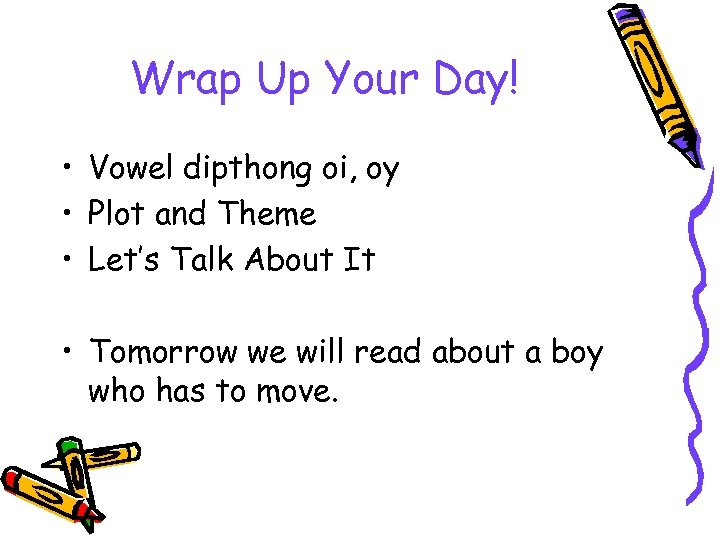 Wrap Up Your Day! • Vowel dipthong oi, oy • Plot and Theme •