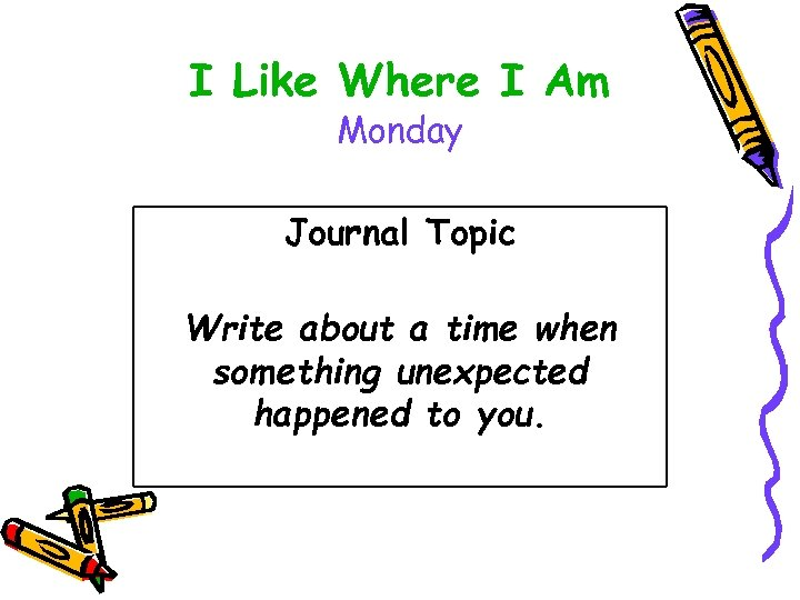 I Like Where I Am Monday Journal Topic Write about a time when something