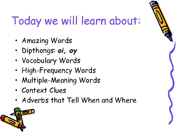 Today we will learn about: • • Amazing Words Dipthongs: oi, oy Vocabulary Words