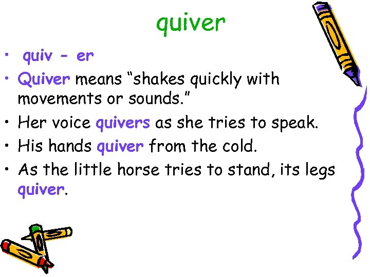 "quiver • quiv - er • Quiver means ""shakes quickly with movements or sounds."