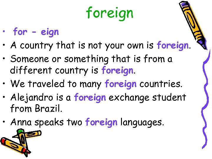 foreign • for - eign • A country that is not your own is