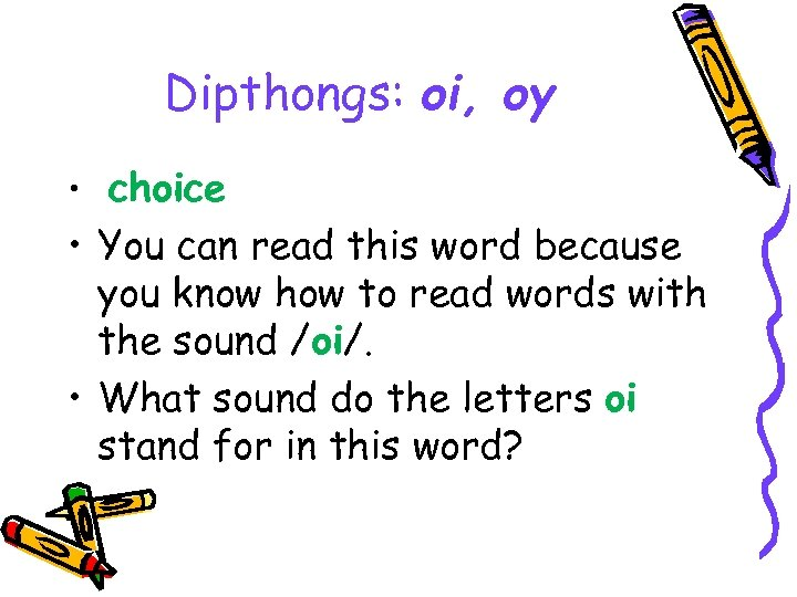 Dipthongs: oi, oy • choice • You can read this word because you know