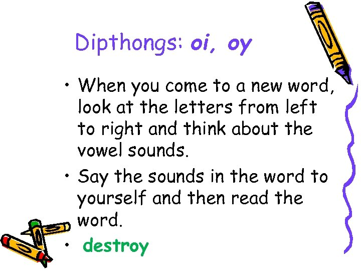 Dipthongs: oi, oy • When you come to a new word, look at the