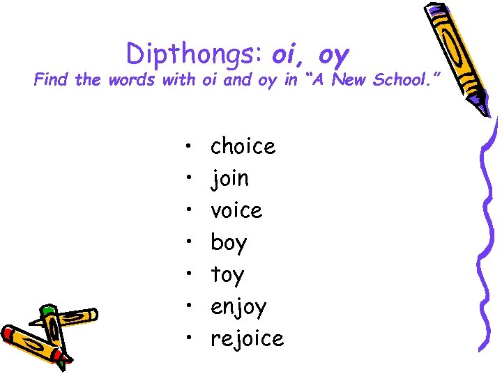 "Dipthongs: oi, oy Find the words with oi and oy in ""A New School."