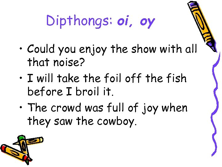 Dipthongs: oi, oy • Could you enjoy the show with all that noise? •