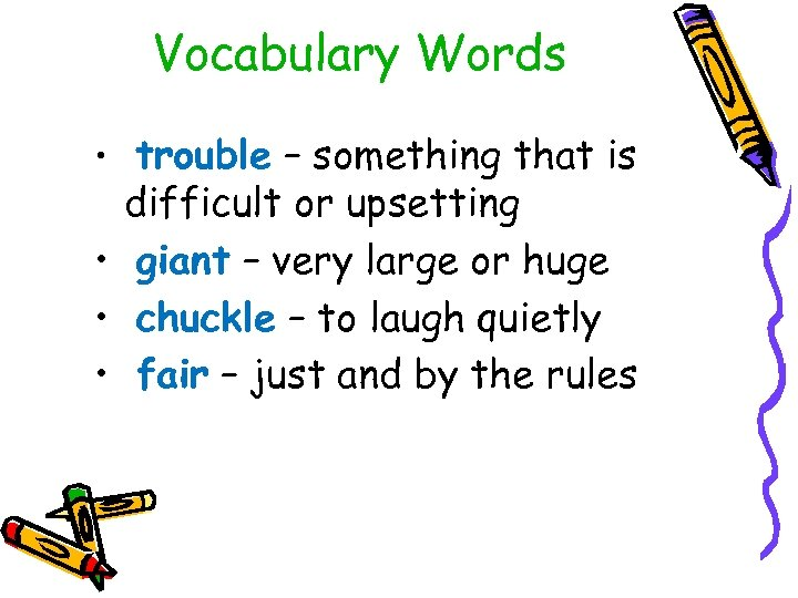 Vocabulary Words • trouble – something that is difficult or upsetting • giant –