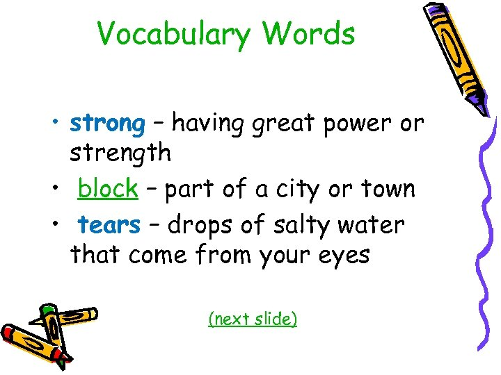 Vocabulary Words • strong – having great power or strength • block – part