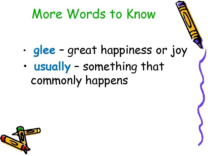 More Words to Know glee – great happiness or joy • usually – something