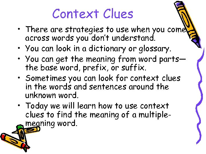 Context Clues • There are strategies to use when you come across words you