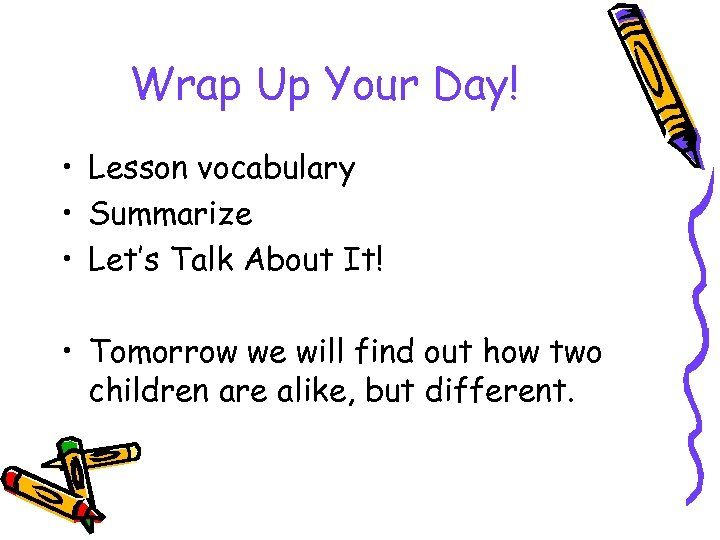 Wrap Up Your Day! • Lesson vocabulary • Summarize • Let's Talk About It!