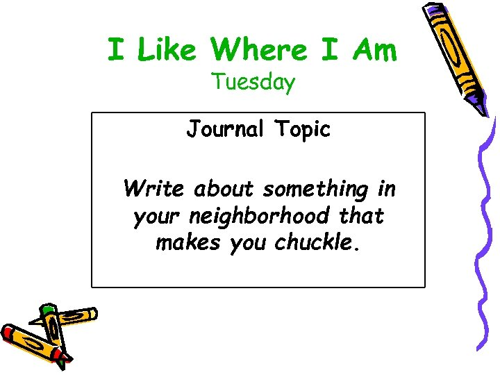 I Like Where I Am Tuesday Journal Topic Write about something in your neighborhood